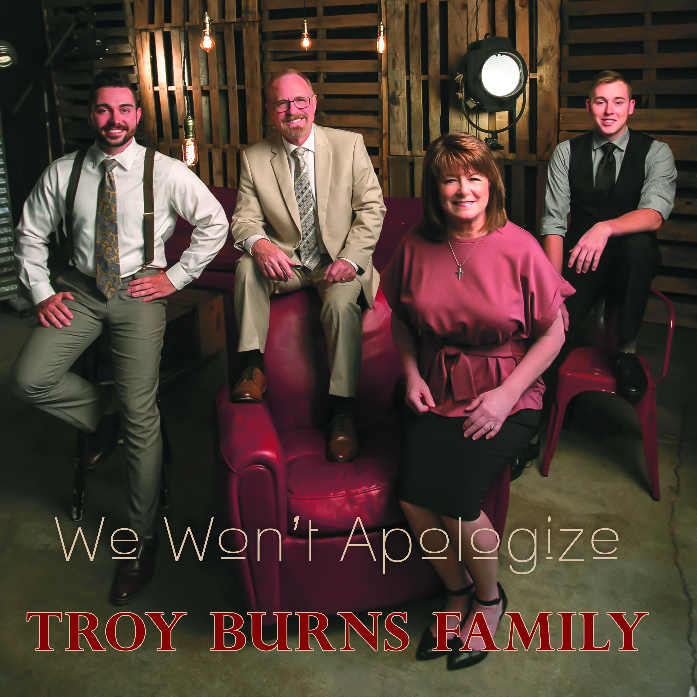 We Won't Apologize – Troy Burns Family