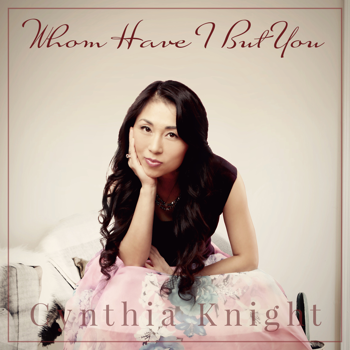 Whom Have I But You – Cynthia Knight